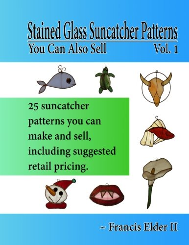 Stained Glass Suncatcher Patterns You Can Also Sell (Volume 1)