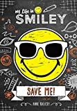 My Life in Smiley (Book 3 in Smiley series): Save Me!