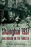 Shanghai 1937: Stalingrad on the Yangtze by Peter Harmsen (2013-04-30)