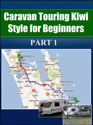 Caravan Touring Kiwi Style: For Beginners – Part 1 (Caravan Touring)