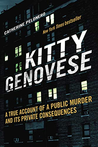 Kitty Genovese: A True Account of a Public Murder and Its Private Consequences (Thirty Eight Witnesses The Kitty Genovese Case)