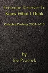 Everyone Deserves To Know What I Think: Collected Writings, 2003 - 2013