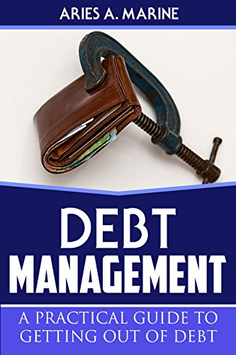 DEBT MANAGEMENT: A PRACTICAL GUIDE TO GETTING OUT OF DEBT