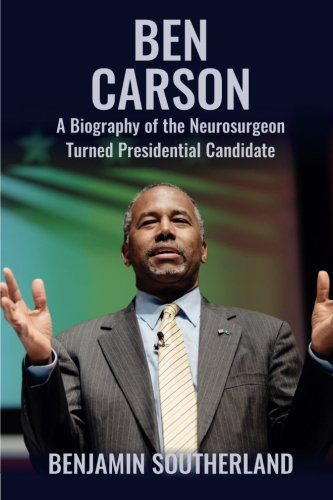 Ben Carson: A Biography of the Neurosurgeon Turned Presidential Candidate - http://medicalbooks.filipinodoctors.org