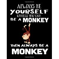 Always Be Yourself Unless You Can Be A Monkey Then Always Be A Monkey: Notebooks For School (Back To School Notebook, Composition College Ruled)(8.5 x 11)(School Memory Book)(V2)
