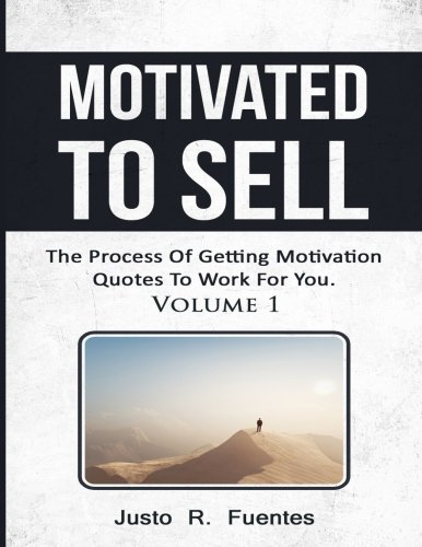Read Online Motivated To Sell: The Process Of Getting Motivational Quotes To Work For You PDF