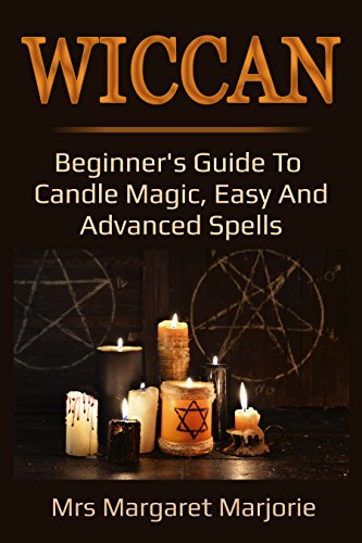 Wiccan: Beginner's Guide To Candle Magic, Easy And Advanced Spells
