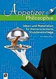 Appetizer Philosophie: Ideen und Materialien für themenorientierte Stundeneinstiege