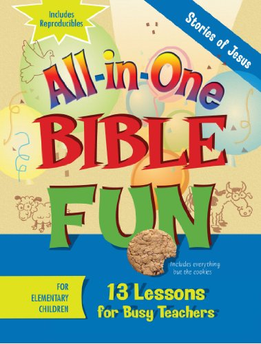 All-in-One Bible Fun for Elementary Children: Stories of Jesus: 13 Lessons for Busy Teachers