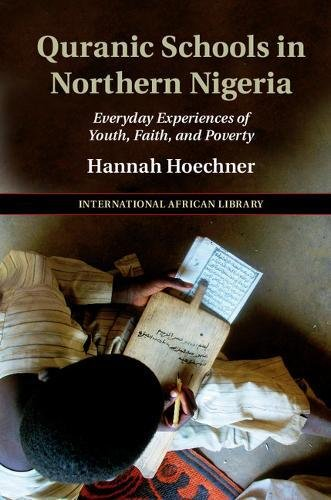 - Quranic Schools in Northern Nigeria: Everyday Experiences of Youth, Faith, and Poverty (The International African Library)