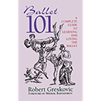 Ballet 101: A Complete Guide to Learning and Loving the Ballet (Limelight) book cover