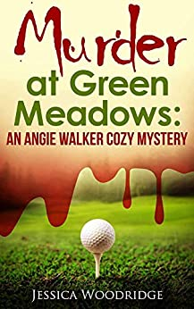 Murder at Green Meadows: Cozy Mystery Set In Florida: An Angie Walker Cozy Mystery by [Woodridge, Jessica]