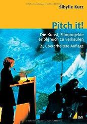 Pitch it! Die Kunst, Film erfolgreich zu verkaufen