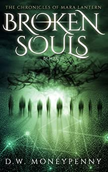 Broken Souls (The Chronicles of Mara Lantern, Book 2) by [Moneypenny, D.W.]