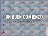 img - for Un buen comienzo. Gu a para promover la lectura en la infancia (Literatura) (Spanish Edition) book / textbook / text book