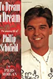 To Dream a Dream: The Amazing Life of Philip Schofield