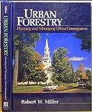 Urban Forestry : Planning and Managing Urban Vegetation, Miller, Robert, 0139396209