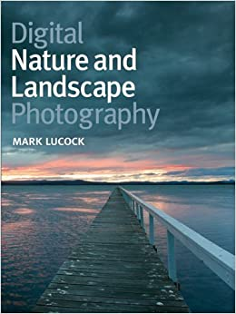 Digital Nature and Landscape Photography by Mark Lucock (2007-10-01)