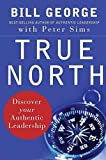 True North: Discover Your Authentic Leadership (J–B Warren Bennis Series)
