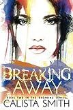 Breaking Away (The Breaking Series) (Volume 2)