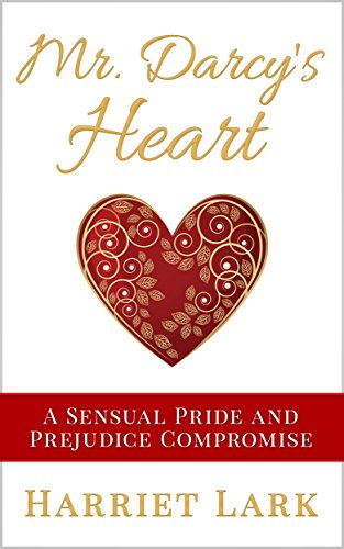 Mr. Darcy's Heart - A Sensual Pride and Prejudice Compromise: Pemberley Intimate 3