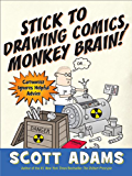 Stick to Drawing Comics, Monkey Brain!: Cartoonist Explains Cloning, Blouse Monsters, Voting Machines, Romance, Monkey G…