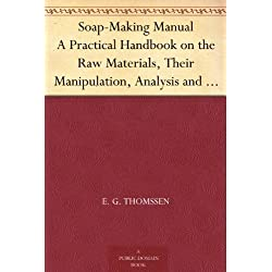 Soap-Making Manual A Practical Handbook on the Raw