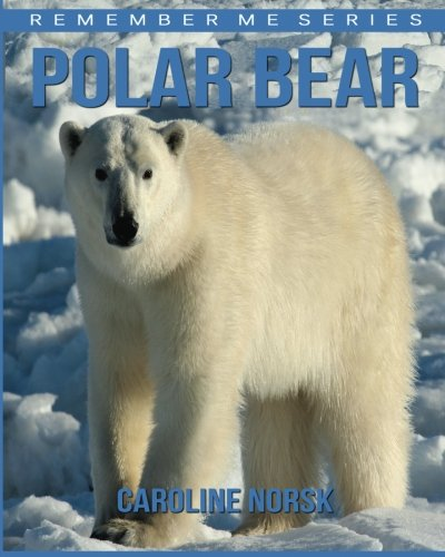 Polar Bear: Amazing Photos & Fun Facts Book About Polar Bear For Kids