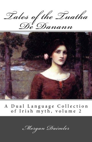 Tales of the Tuatha De Danann: a dual language collection of Irish myth, volume 2 [Morgan Daimler] (Tapa Blanda)