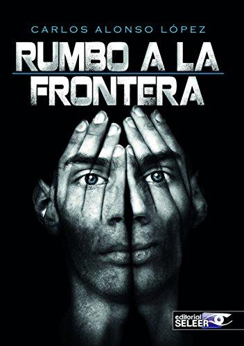 Descargar Libro Rumbo A La Frontera Carlos Alonso López
