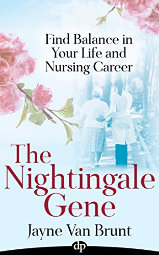 The Nightingale Gene: Lessons to Living a Balanced Life and Having the Nursing Career of Your Dreams