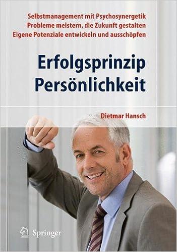 Erfolgsprinzip Persönlichkeit: Selbstmanagement mit Psychosynergetik - Probleme meistern, die Zukunft gestalten - Eigene Potenziale entwickeln und ausschöpfen