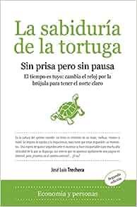 La sabiduria de la tortuga/ The Turtles Wisdom: Sin prisa pero sin pausa (Sociedad Actual) (Spanish Edition): Jose Luis Trechera: 9788496710122: ...