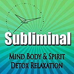 Subliminal Mind, Body & Spirit Detox