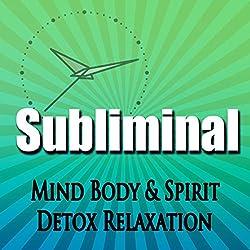 Subliminal Mind, Body & Spirit Detox