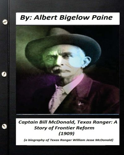 Captain Bill McDonald, Texas Ranger: A Story of Frontier Reform (1909): a biography of U.S. financier and philanthropist George Fisher Baker
