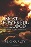 Most Powerful Blood, M. G. Curley, 1478311436