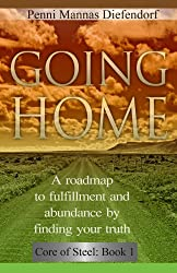 Going Home: A roadmap to fulfillment and abundance by finding your truth (Core of Steel Series : The Step by Step Guide to Consciousness Book 2)