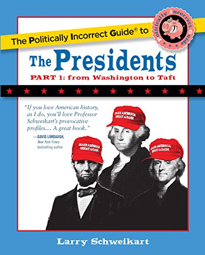 the-politically-incorrect-guide-to-the-presidents-part-1-from-washington-to-taft-the-politically-inc
