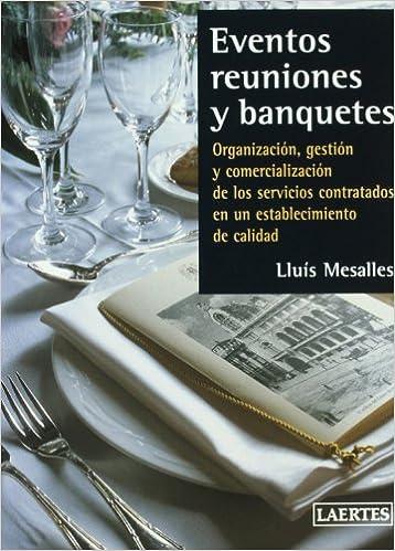 Eventos, reuniones y banquetes: Organización, gestión y comercialización de los servicios contratados en un establecimiento de calidad Laertes Enseñanza: ...
