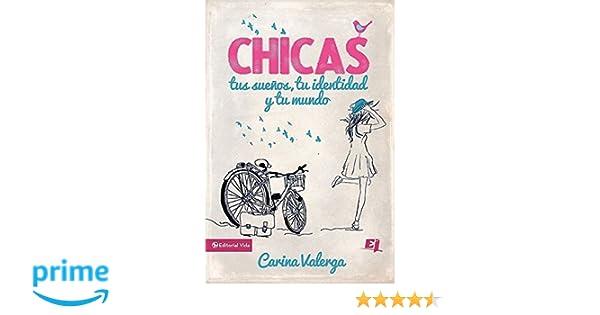 CHICAS, tus sueños, tu identidad y tu mundo (Especialidades Juveniles) (Spanish Edition): Carina Valerga: 9780829765496: Amazon.com: Books