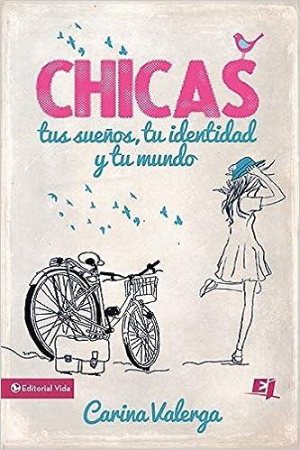 CHICAS, tus sueños, tu identidad y tu mundo Especialidades Juveniles: Amazon.es: Carina Valerga: Libros