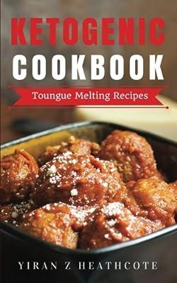 Ketogenic: Recipes That Melt Your Tongue(Ketogenic Cookbook,Ketogenic Diet Recipes,Ketogenic Diet Cookbook, Ketogenic Diet Books, Keto Diet For Beginners)