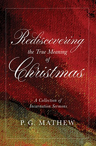 Christmas Meaning.Rediscovering The True Meaning Of Christmas A Collection Of Incarnation Sermons