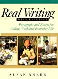 Real Writing with Readings : Paragraphs and Essays for College, Work, and Everyday Life, Anker, Susan, 0312133421