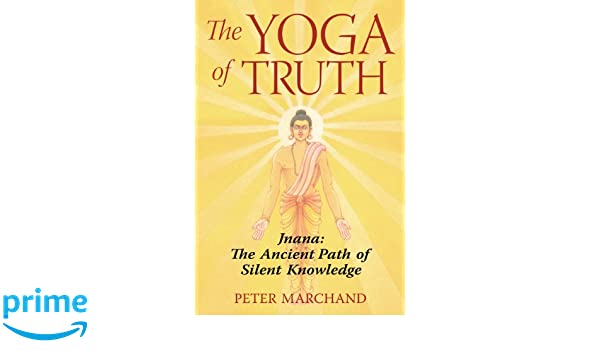 The Yoga of Truth: Jnana: The Ancient Path of Silent ...