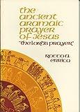 The Ancient Aramaic Prayer of Jesus, Rocco A. Errico, 0911336699