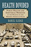 Health Divided: Public Health and Individual Medicine in the Making of the Modern American State