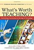 What's Worth Teaching? Rethinking Curriculum in the Age of Technology (Technology, Education--Connections (the Tec Series))