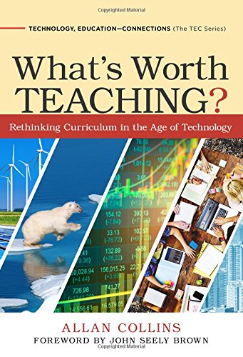What's Worth Teaching? Rethinking Curriculum in the Age of Technology (Technology, Education-Connections (The TEC Series))